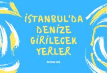 İstanbul'da denize girilecek yerler